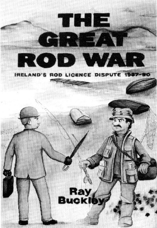 THE Great Rod War - Irelands Rod License Dispute 1987-90 by Ray Buckley